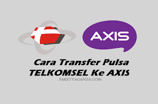 Cara Transfer Pulsa Telkomsel Ke Axis Terbaru 2019