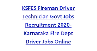 KSFES Fireman Driver Technician Govt Jobs Recruitment 2020-Karnataka Fire Dept Driver Jobs Online form, Physical Tests PST