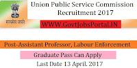 Union Public Service Commission Recruitment 2017– Assistant Professor, Labour Enforcement Officer