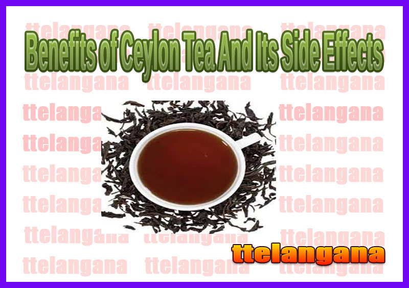 Benefits of Ceylon Tea And Its Side Effects