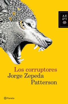 Los corruptores- Jorge Zepeda Patterson