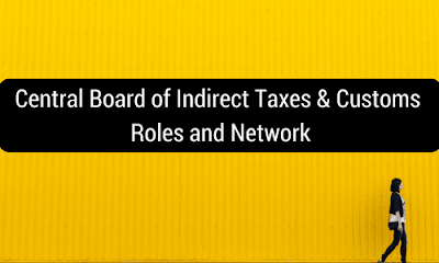 Central Board of Indirect Taxes & Customs: Roles and Network