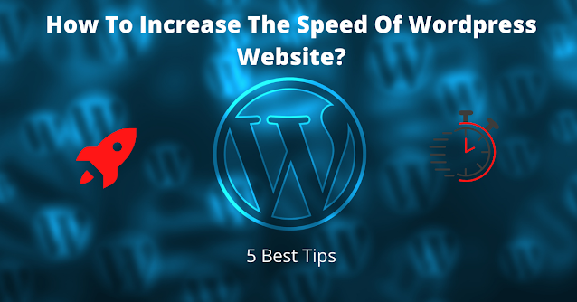 How To Increase The Speed Of Wordpress Website?