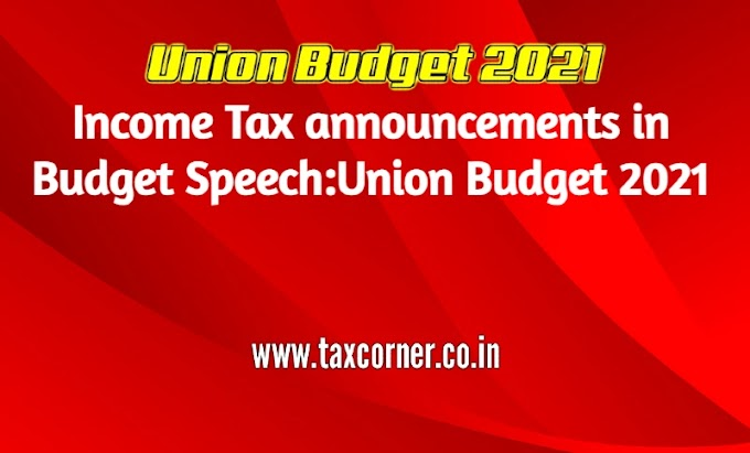 Income Tax announcements in Budget Speech:Union Budget 2021