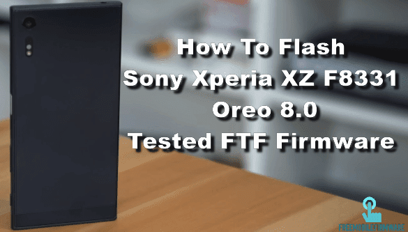 How To Flash Sony Xperia XZ F8331 Oreo 8.0 Tested FTF Firmware