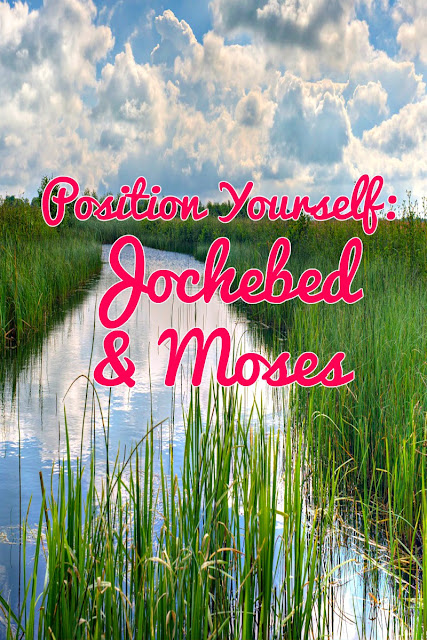 Position Yourself: Jochebed and Moses