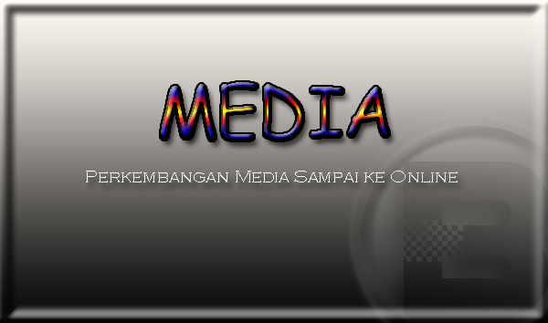 Perkembangan Media Sampai ke Online Fungsi Dan Keuntungannya