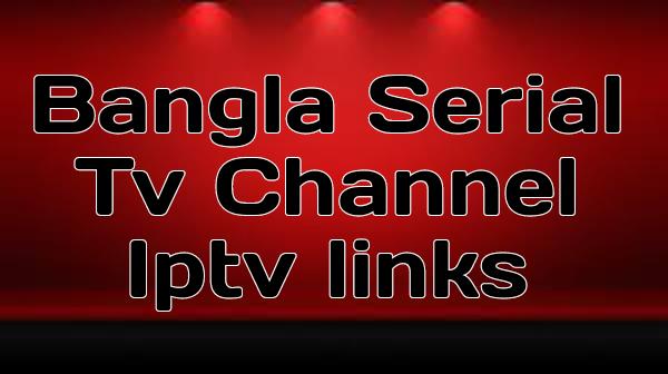 Bangla Serial Tv Channel Iptv links