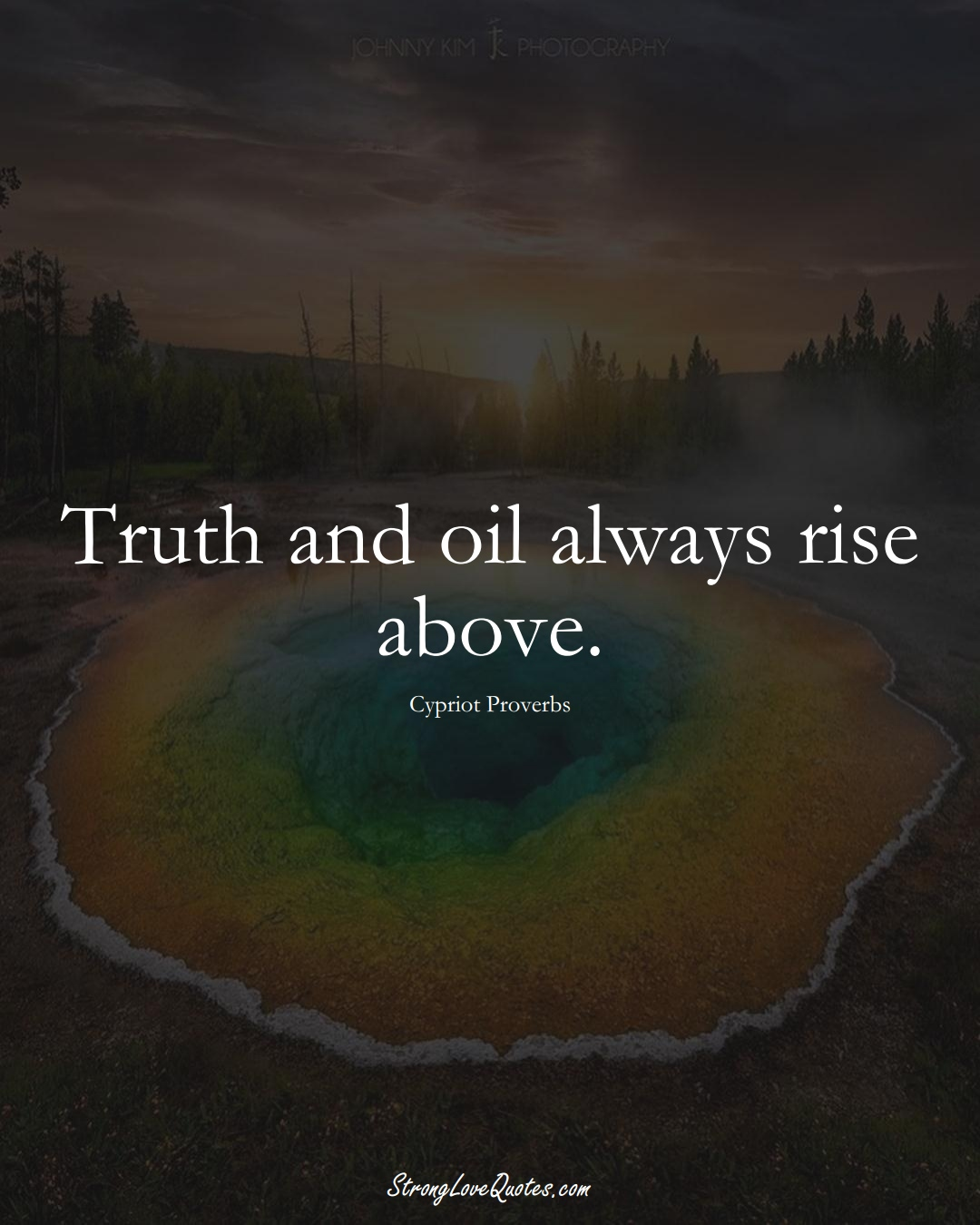 Truth and oil always rise above. (Cypriot Sayings);  #MiddleEasternSayings