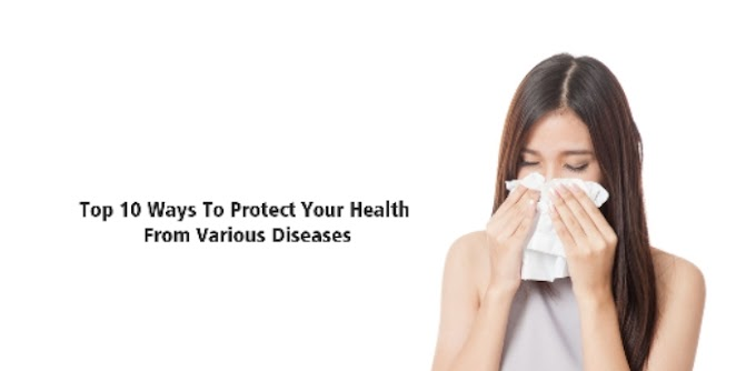 Top 10 Ways To Protect Your Health From Various Diseases • Success City