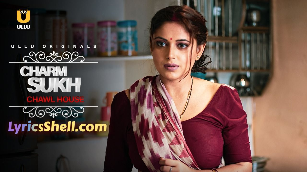 Charmsukh Chawl House Ullu Web Series Watch Full Episode Online: Cast, Streaming, Story, and Reviews
