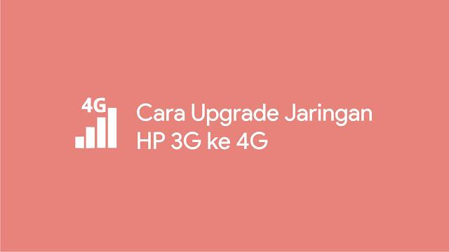 cara upgrade 3G ke 4G