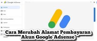 """Cara Mudah Mengganti Alamat Rumah Di Akun Google adsense """" Merubah Alamat Pembayaran  Buat Pemula"""