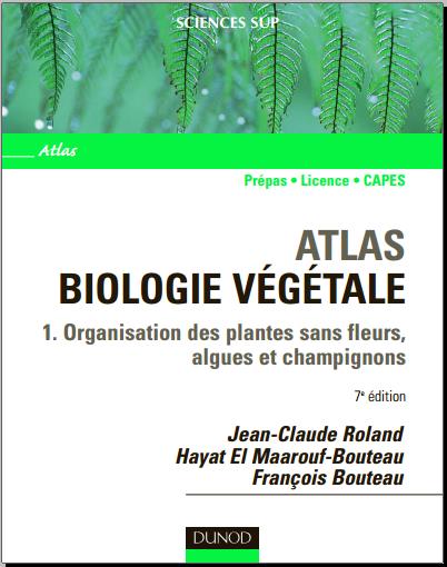 Atlas de biologie végétale,Tome 1 - Organisation des plantes sans fleurs,champignons et algues