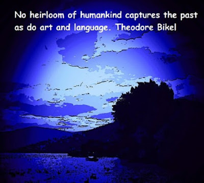 No Heirloom of humankind captures the past as do art and language. Theodore Bikel