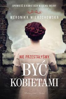 """""""Nie przestałyśmy być kobietami"""" Weronika Wierzchowska"""
