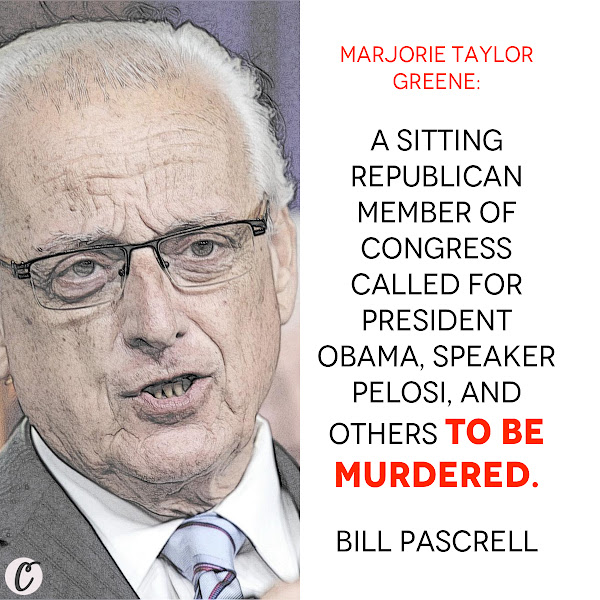 Marjorie Taylor Greene: A sitting republican member of Congress called for President Obama, Speaker Pelosi, and others to be murdered. — New Jersey Rep. Bill Pascrell