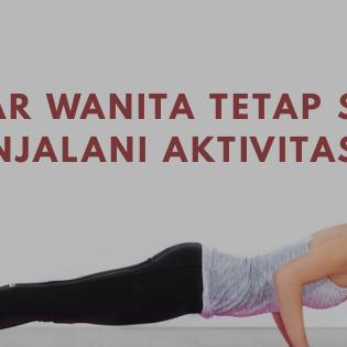 Agar wanita tetap sehat menjalani aktivitas