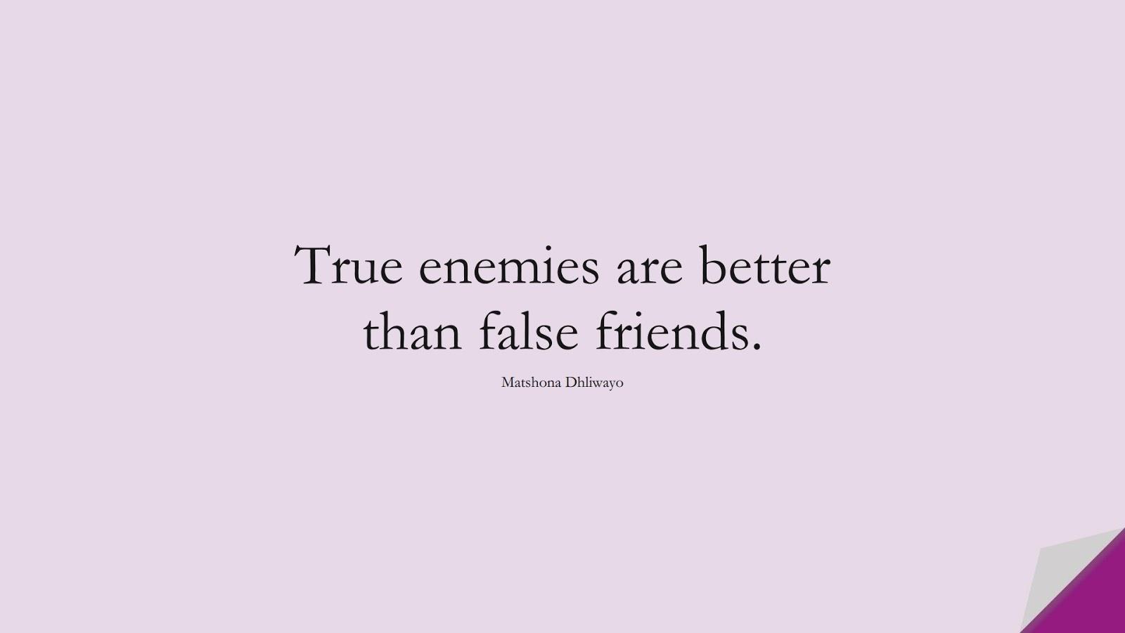 True enemies are better than false friends. (Matshona Dhliwayo);  #FriendshipQuotes