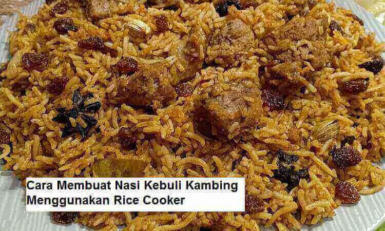 Cara Membuat Nasi Kebuli Kambing Menggunakan Rice Cooker