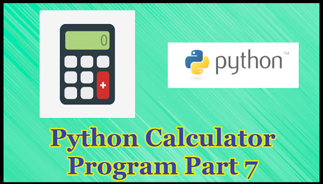 Python Calculator Program Part 7