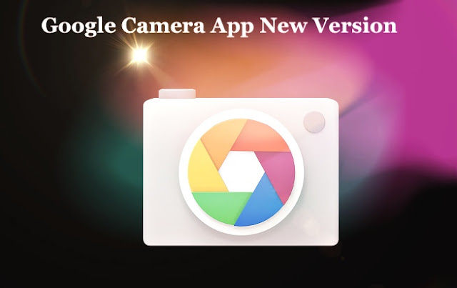 Google Camera App New Version, Google Camera APK Download