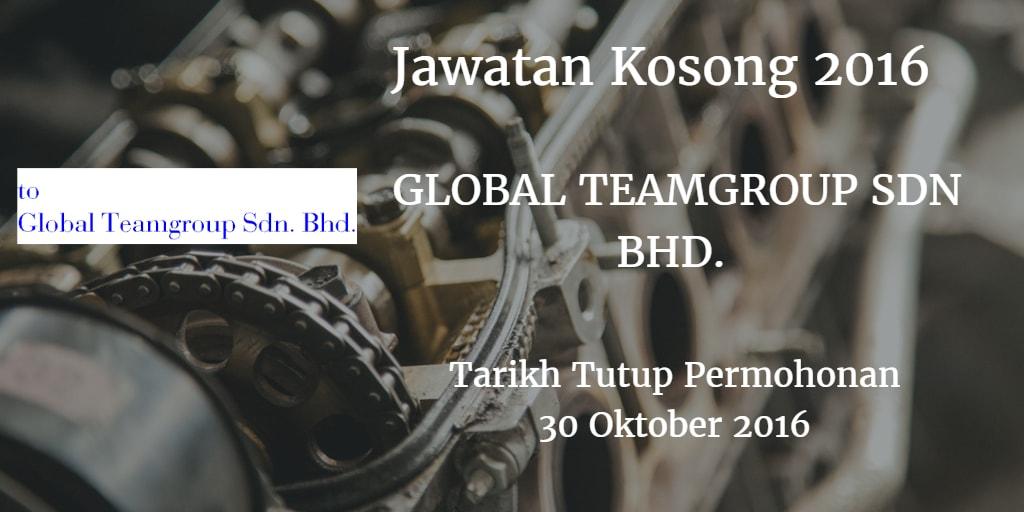 Jawatan Kosong GLOBAL TEAMGROUP SDN BHD. 30 Oktober 2016