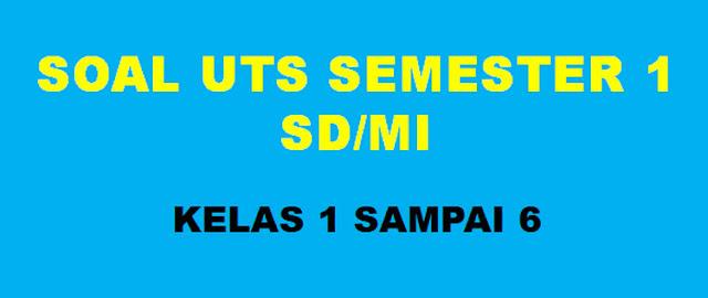 Soal UTS SD Semester 1 Kelas 1, 2, 3, 4, 5, dan 6 ( Guru Nusantara )