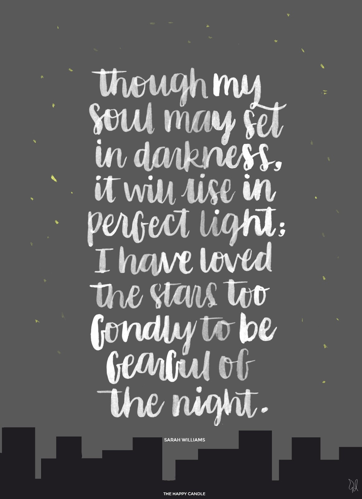 Though my soul may set in darkness, it will rise in perfect light. I have loved the stars too fondly to be fearful of the night. Sarah Williams. The Old Astronomer. Quote Brush Lettering Print.