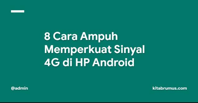 Cara Ampuh Memperkuat Sinyal 4G di HP Android