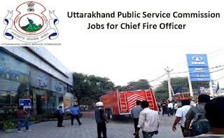 Uttarakhand Public Service Commission - UPSC Jobs for Chief Fire Officer