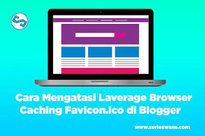 Cara Mengatasi Laverage Browser Caching Untuk Favicon.ico di Blog