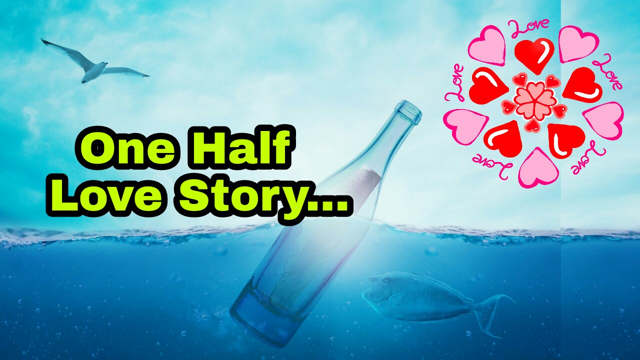 One Half Love story - love stories - short love stories