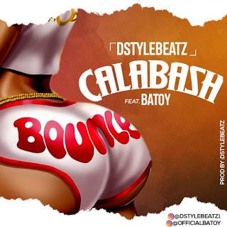 [MUSIC] DstyleBeatz - Calabash Ft Batoy