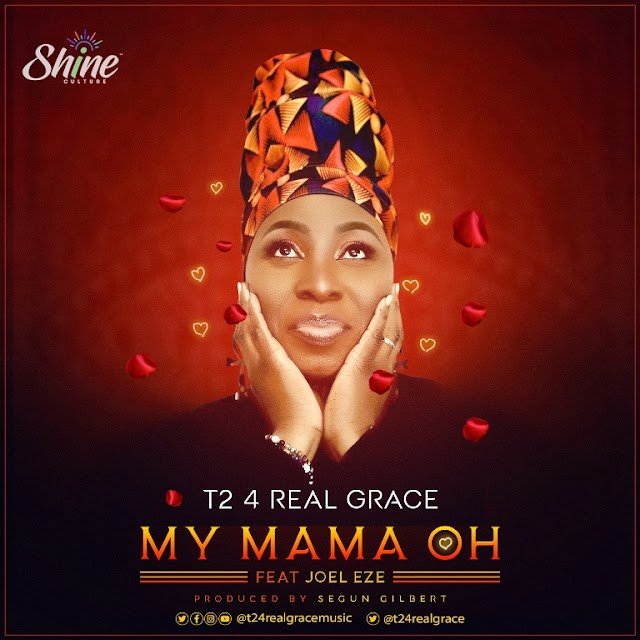 NEW MUSIC: T2 4 Real Grace - 'My Mama Oh' Feat. Joel Eze [Produced by Segun Gilbert]