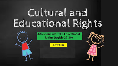Legal Article, Cultural and Educational Rights, Short Article, Article 29, Article 30, Indian Constitution,D.A.V. College Jullundhar v. State of Punjab, Right of Minorities, Protection of Interest of minorities, Right of minority to establish educational institutions, Regulation of minority educational institutions, TM.A. pie foundation v. Karnataka.