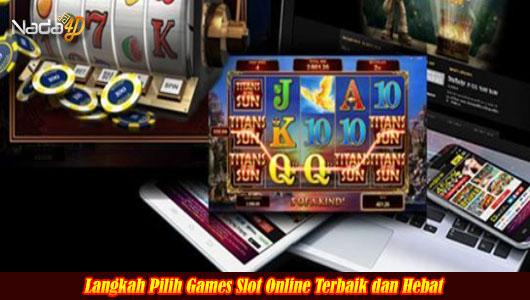 Langkah Pilih Games Slot Online Terbaik dan Hebat