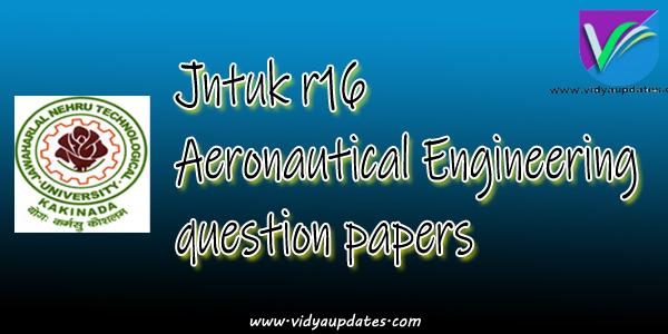 JNTUK B.TECH R16 AERONAUTICAL ENGINEERING PREVIOUS QUESTION PAPERS