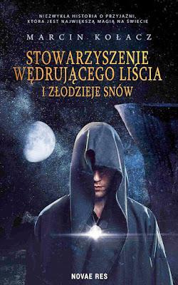 Stowarzyszenie wędrującego liścia i złodzieje snów - Marcin Kołacz