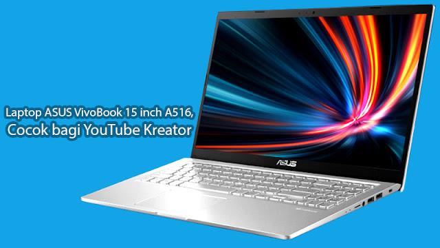 Laptop ASUS VivoBook 15 inch A516, Cocok bagi YouTube Kreator