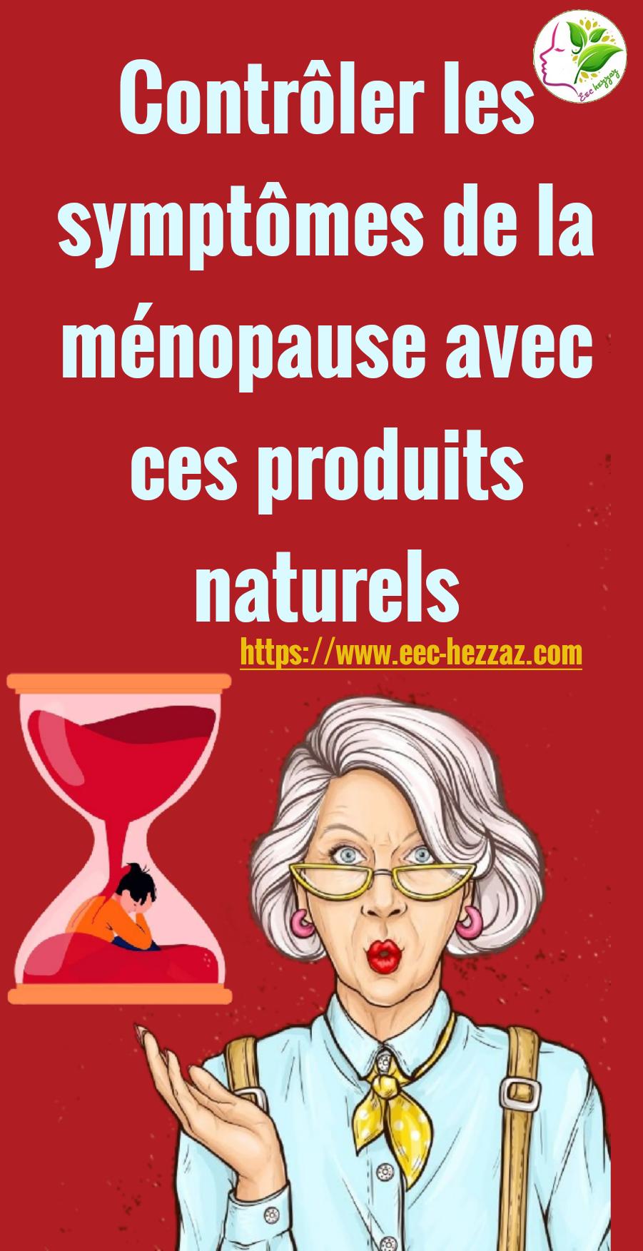 Contrôler les symptômes de la ménopause avec ces produits naturels