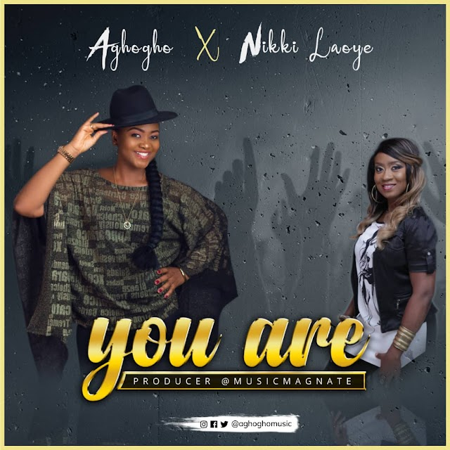 DOWNLOAD mp3: 'You Are' - Aghogho feat. Nikki Laoye