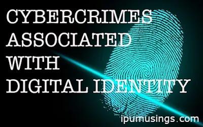 CYBERCRIMES ASSOCIATED WITH DIGITAL IDENTITY (#cybercrime)(#cyberlaws)(ipumusings)(#legalstudies)(#llb)