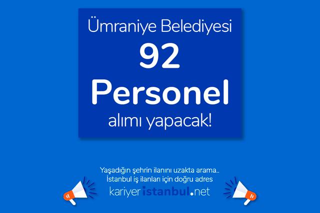 Ümraniye Belediyesi, büro personeli, iş makinesi operatörü, usta, şoför, işçi, sağlık personeli, şef yardımcısı kadrolarına toplam 92 personel alacak.
