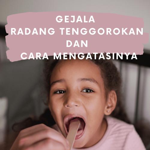 Kenali Gejala Radang Tenggorokan dan Cara Mengatasinya
