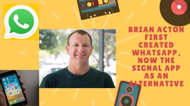 Brian Acton first created WhatsApp, now the Signal app as an alternative