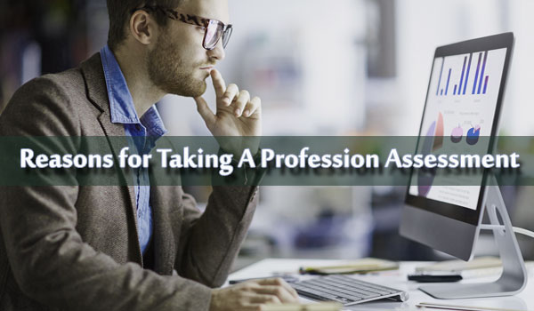 Reasons for Taking A Profession Assessment
