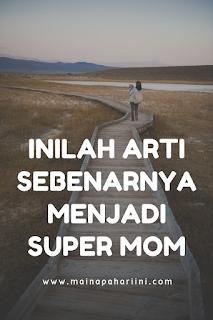 inilah arti sebenarnya menjadi supermom