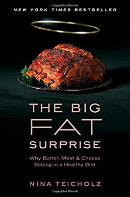The Big Fat Surprise: Why Butter, Meat and Cheese Belong in a Healthy Diet - pdf free download