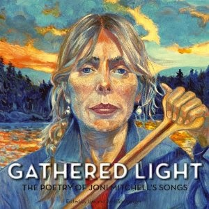 http://www.amazon.com/Gathered-Light-Poetry-Mitchells-Songs/dp/192751312X/ref=sr_1_1?ie=UTF8&qid=1383876223&sr=8-1&keywords=Gathered+Light